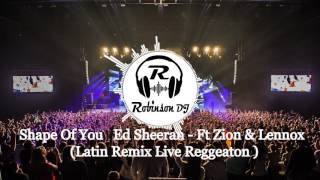 Shape Of You   Ed Sheeran   Ft Zion & Lennox  Latin Remix Live Reggeaton Robinson Dj