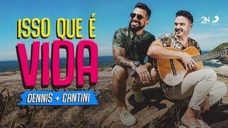 Dennis e Cantini - Isso Que É Vida (Clipe Oficial)