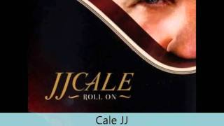 Cale JJ - Roll On - Bring down the curtain