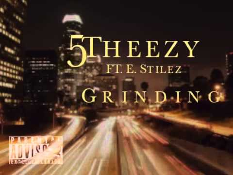 Grinding by 5-Theezy Ft. E. Stilez