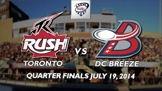 "Toronto Rush vs DC Breeze Quarter Finals July 19 2014 featuring ""Stick It Out"""