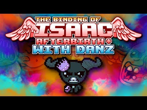 NEW NUMBER The Binding of Isaac: Afterbirth + with Danz | Episode 7