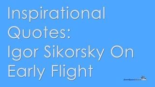 Inspirational Quotes Igor Sikorsky Aviation Legend #avgeek