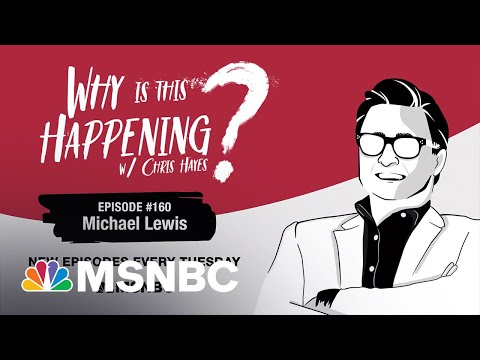 Chris Hayes Podcast With Michael Lewis | Why Is This Happening? - Ep 160 | MSNBC