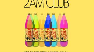 2AM Club - Too F****d Up to Call (CLEAN VERSION)