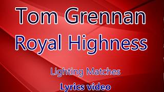 [Lyrics] Tom Grennan   Royal Highness   Lighting Matches