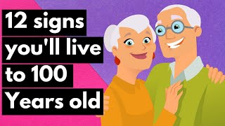 12 Signs That You'll Live to 100 Years Old