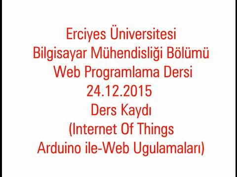 Web Programlama Dersi 24.12.2015 Ders Kaydı (Arduino Web Entegrasyon)