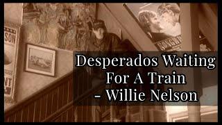 """Desperados Waiting For A Train"" - Willie Nelson"