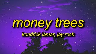 Kendrick Lamar - Money Trees (Lyrics) | that's just how i feel be the last one out to get this dough