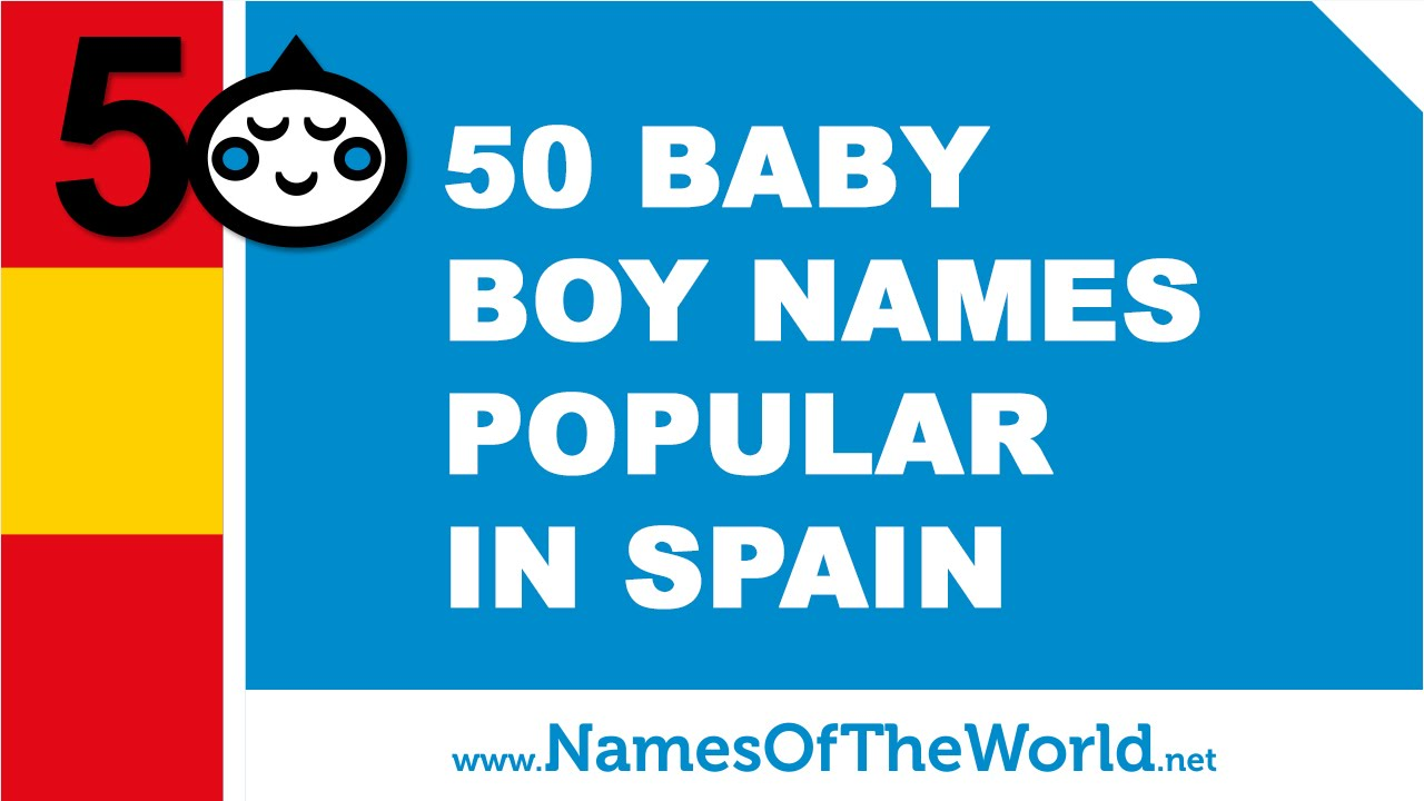 50 baby names for boys popular in spain - www.namesoftheworld.net