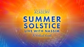 Live With Nassim - Summer Solstice   June 21st 2018