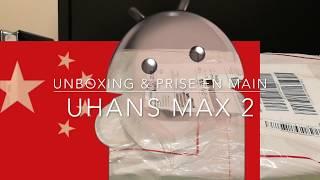 Uhans Max 2 Unboxing en français