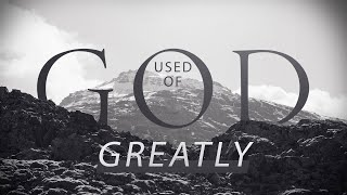 Used of God, Greatly