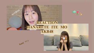 ❥ reaction : Hanarete ite mo (離れていても)AKB48 Message song - AKB48   somowap🐾