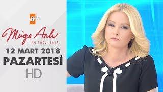 Müge Anlı ile Tatlı Sert 12 Mart 2018 | Pazartesi