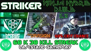 The Division 1.7 OP NINJA STRIKER HYBRID BUILD 68k 38 kills LASTSTAND GAMEPLAY