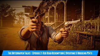 The Outerhaven Talks - Episode 2: Red Dead Redemption 2 Overtime & Bricking PS4s