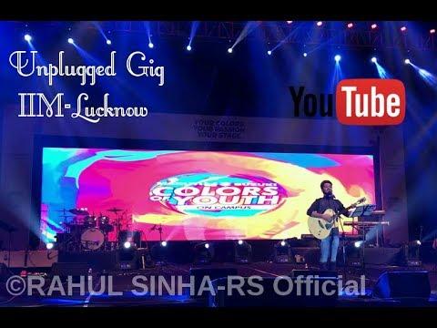 II Unplugged Gig @IIM-Lucknow by RAHUL SINHA II Maruti Suzuki Colors Of Youth partnered by MTV II