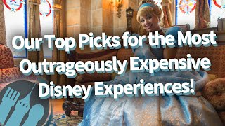 Our Top Picks for the Most Outrageously Expensive Disney Experiences!