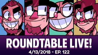 Roundtable Live! - 4/13/2018 (Ep. 122)