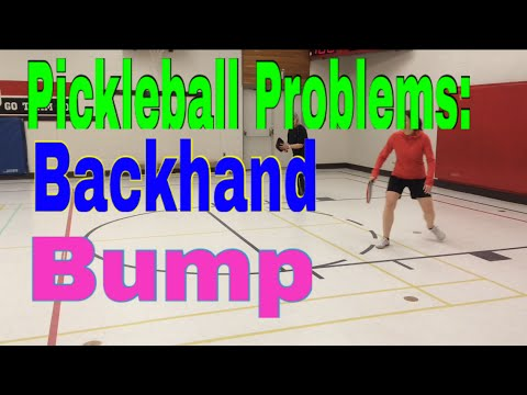 Pickleball Problems - Backhand Bumps