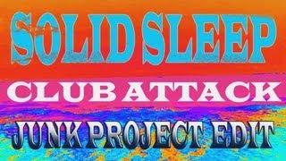 Solid Sleep - Club Attack (Junk Project Radio Edit)