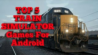 TOP 5 BEST TRAIN SIMULATOR GAMES FOR ANDROID AND PC