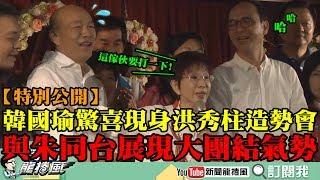 【特別公開】昨天趕不及今天補上!韓國瑜驚喜現身洪秀柱造勢會與朱同台 柱柱姐笑虧:這傢伙要打一下!