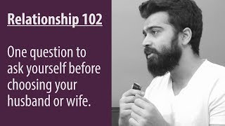 One question to ask yourself before choosing your husband or wife. | Relationship - 102