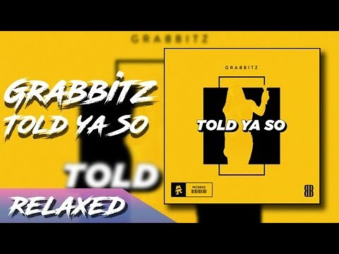 (Relaxed) Grabbitz - Told Ya So