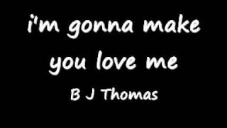 bj thomas i'm gonna make you love me.wmv