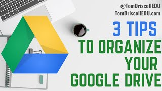 3 Tips To Organize Your Google Drive