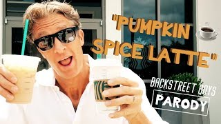"Pumpkin Spice Latte - ""I Want It That Way"" Backstreet Boys Parody"