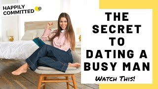How To Handle A Relationship With A Busy Man | The Secret To Dating A Busy Guy