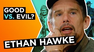 Ethan Hawke: Why 'good' and 'bad' are fickle concepts in history