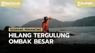 Detik-detik Seorang Pemancing Tergulung Ombak Besar di Pantai Wediombo, Disaksikan sang Istri