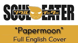 'Paper Moon' - FULL English cover - Soul Eater