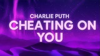 Charlie Puth   Cheating On You (Lyrics)