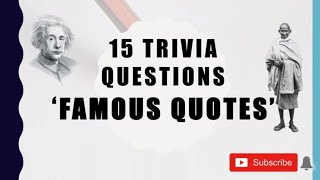 15 Trivia Questions (Famous Quotes) No. 1