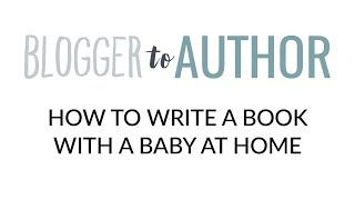 How to Write a Book with a Baby at Home