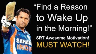 SACHIN TENDULKAR Epic Motivational Video | FIND A REASON TO WAKE UP IN THE MORNING!