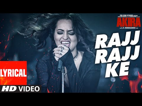 RAJJ RAJJ KE Lyrical Video Song | Akira | Sonakshi