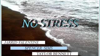 Jarrid Valentine  No Stress Ft Spencer Sims & Taylor Bennett