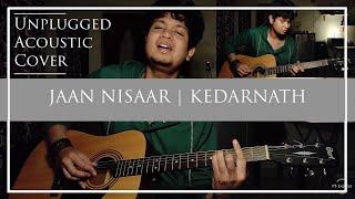 Jaan Nisaar   Kedarnath   Cover   Unplugged   Arijit Singh   Amit Trivedi   Sushant   Sara Ali Khan