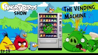 Angry Birds Show Ep 19: The Vending Machine