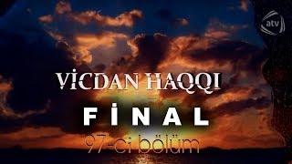 Vicdan haqqı (97-ci bölüm) FİNAL