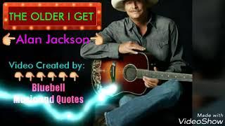 THE OLDER I GET- Alan Jackson  (Lyrics)