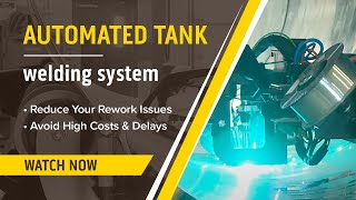 Automated Tank Welding System Demonstration & Review (10TMR Growing Line)