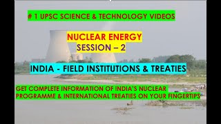 MISSION UPSC - # 1 SCIENCE & TECHNOLOGY - NUCLEAR ENERGY - INDIA'S NUCLEAR AMBITIONS & TREATIES